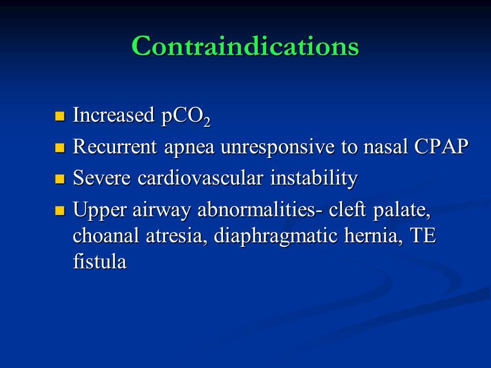 Contraindications Increased pCO 2 Increased pCO 2 Recurrent apnea unresponsive to nasal CPAP Recurrent apnea unresponsive to nasal CPAP Severe cardiov