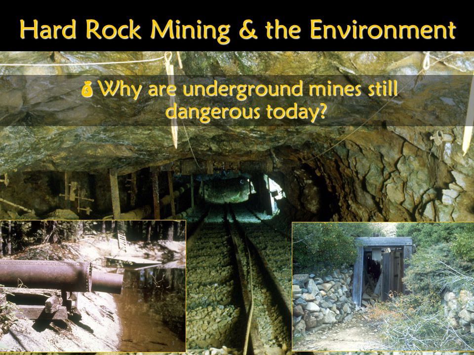 Hard Rock Mining & the Environment Why are underground mines still dangerous today.