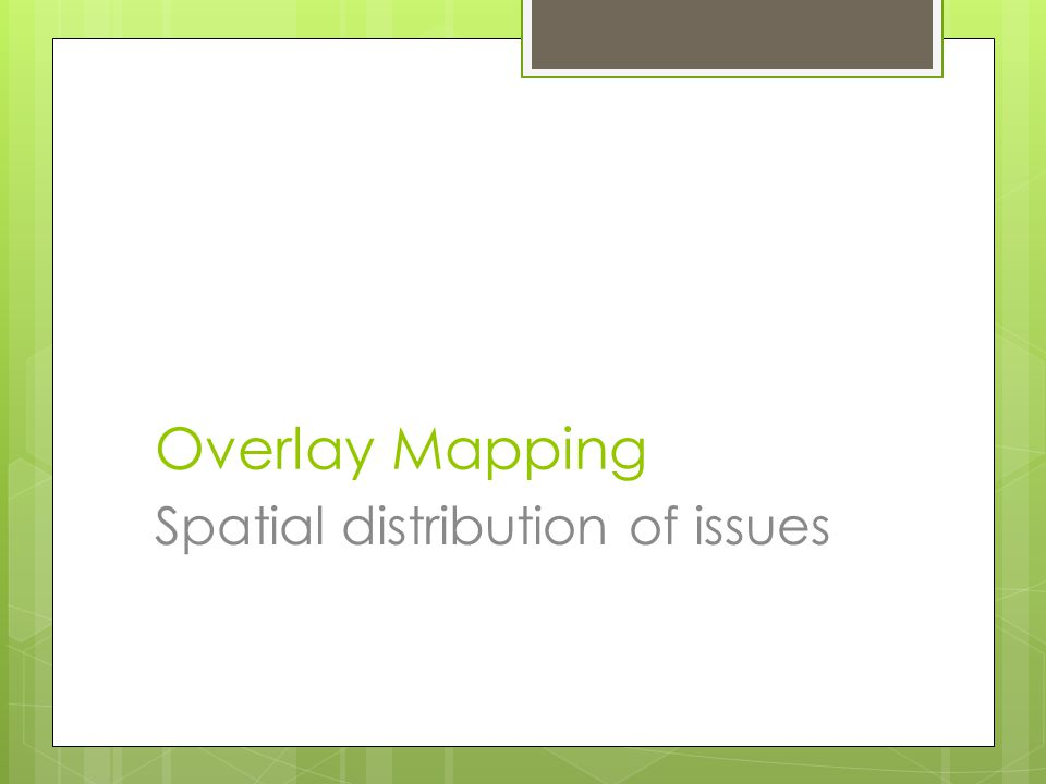 Overlay Mapping Spatial distribution of issues