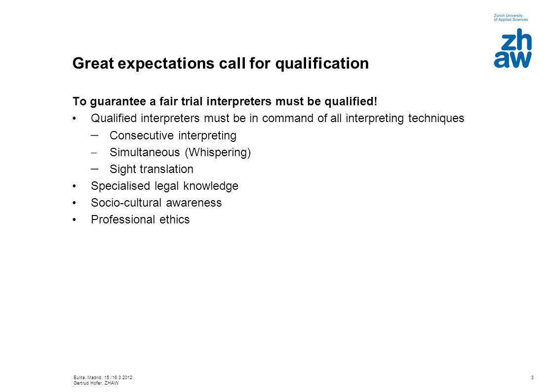 3 Great expectations call for qualification To guarantee a fair trial interpreters must be qualified.