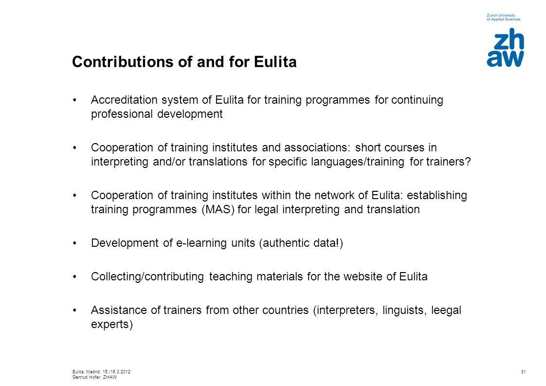 31 Contributions of and for Eulita Accreditation system of Eulita for training programmes for continuing professional development Cooperation of training institutes and associations: short courses in interpreting and/or translations for specific languages/training for trainers.