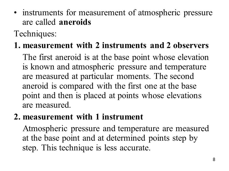 instruments for measurement of atmospheric pressure are called aneroids Techniques: 1.