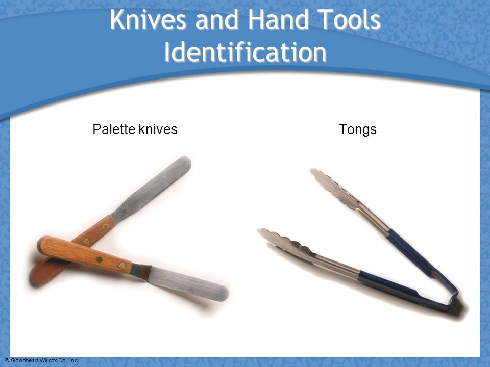 © Goodheart-Willcox Co., Inc. Knives and Hand Tools Identification Palette knivesTongs