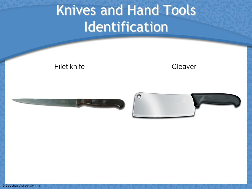 © Goodheart-Willcox Co., Inc. Knives and Hand Tools Identification Filet knifeCleaver