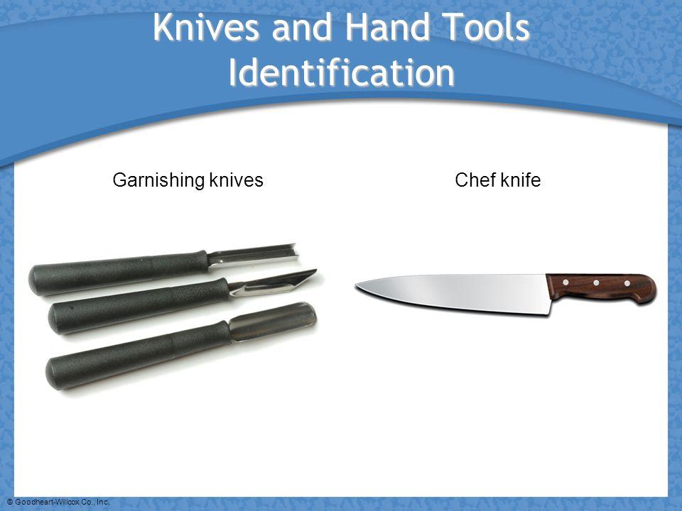 © Goodheart-Willcox Co., Inc. Knives and Hand Tools Identification Garnishing knivesChef knife