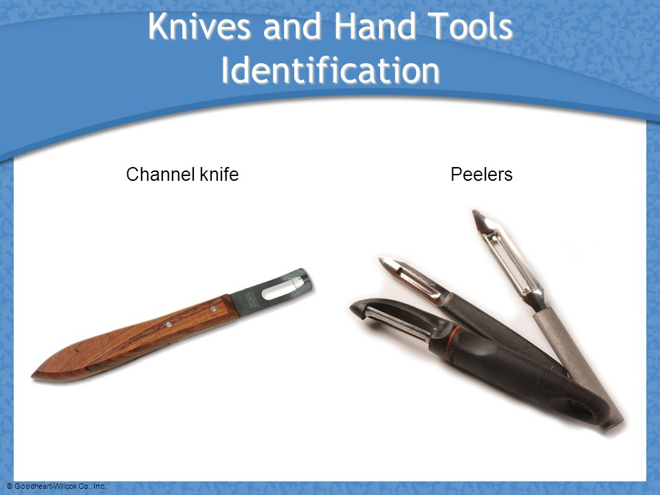 © Goodheart-Willcox Co., Inc. Knives and Hand Tools Identification Channel knifePeelers