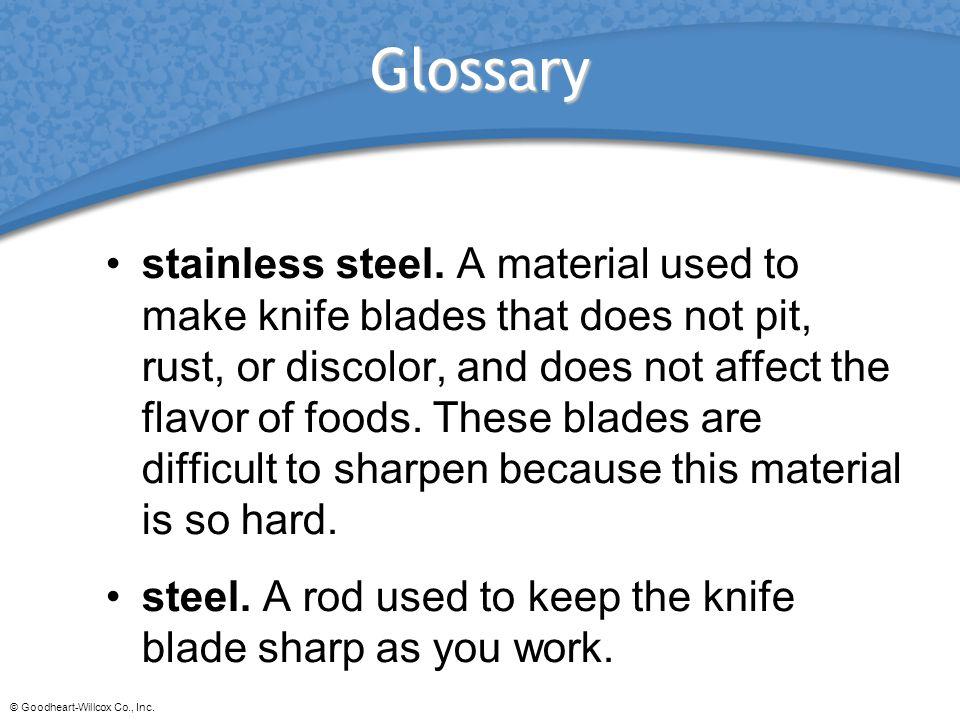 © Goodheart-Willcox Co., Inc.Glossary stainless steel.