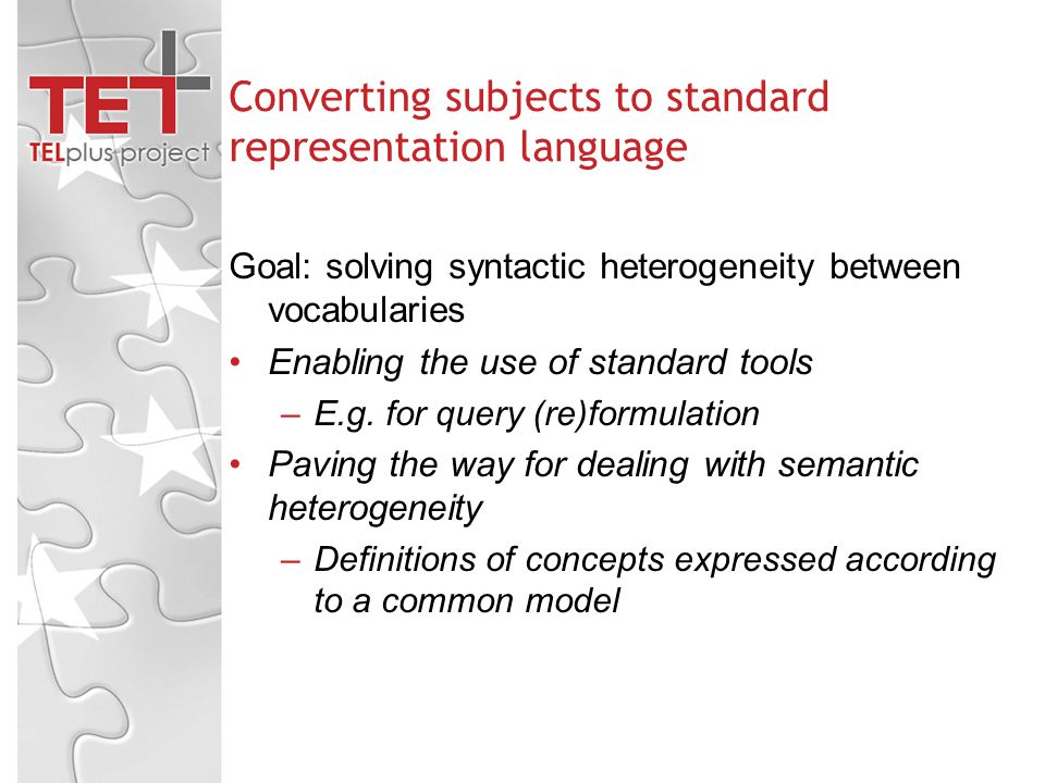 Converting subjects to standard representation language Goal: solving syntactic heterogeneity between vocabularies Enabling the use of standard tools –E.g.