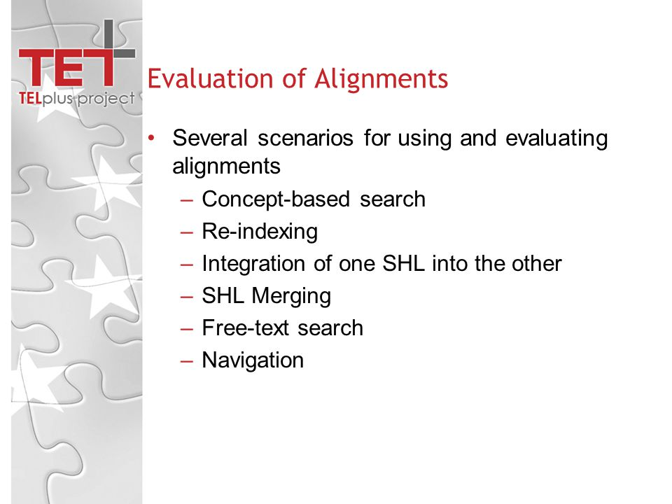 Evaluation of Alignments Several scenarios for using and evaluating alignments –Concept-based search –Re-indexing –Integration of one SHL into the other –SHL Merging –Free-text search –Navigation