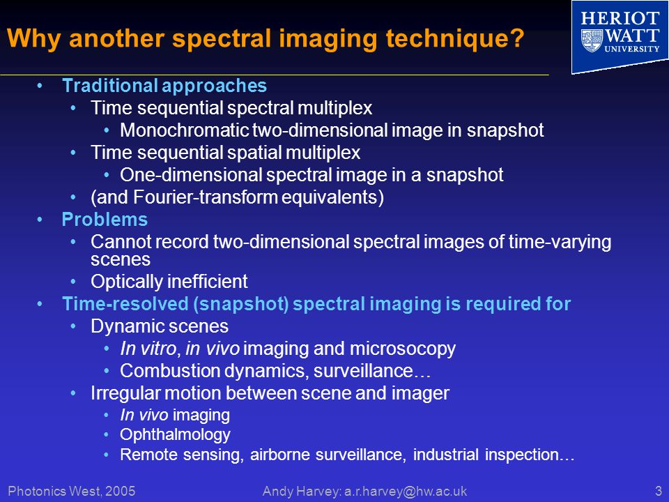 Photonics West, 2005 Andy Harvey: a.r.harvey@hw.ac.uk3 Why another spectral imaging technique.