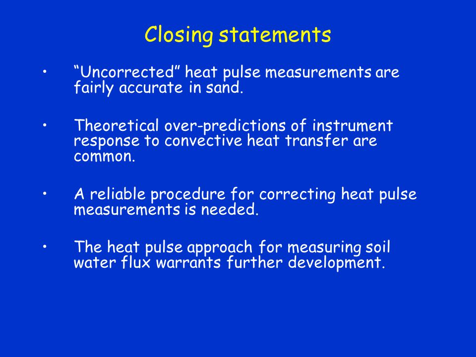 Closing statements Uncorrected heat pulse measurements are fairly accurate in sand.