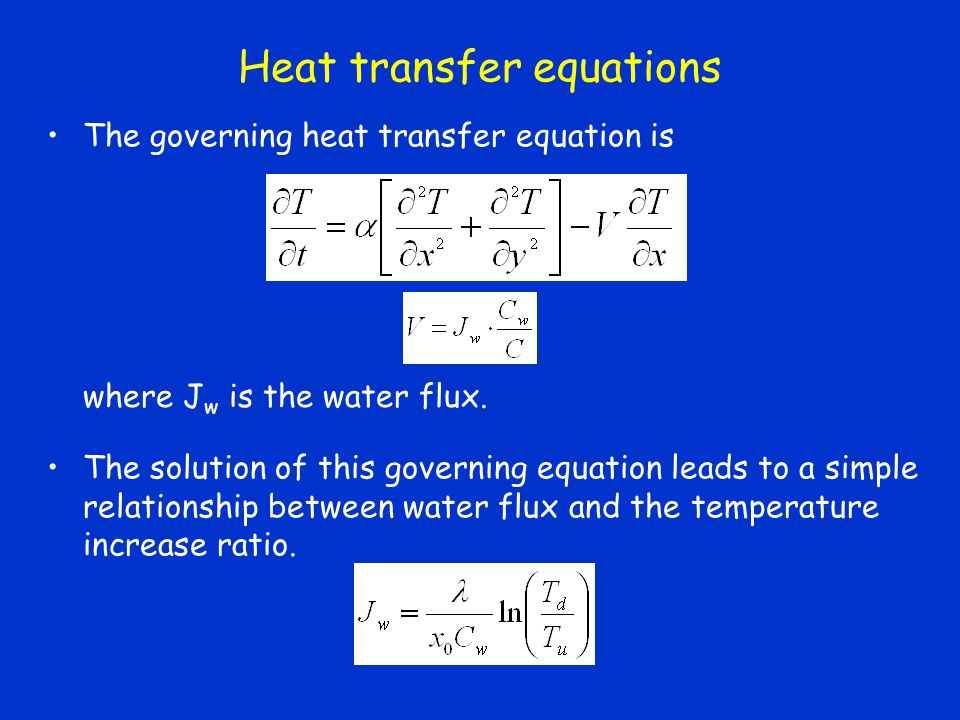 Heat transfer equations where J w is the water flux. The governing heat transfer equation is The solution of this governing equation leads to a simple