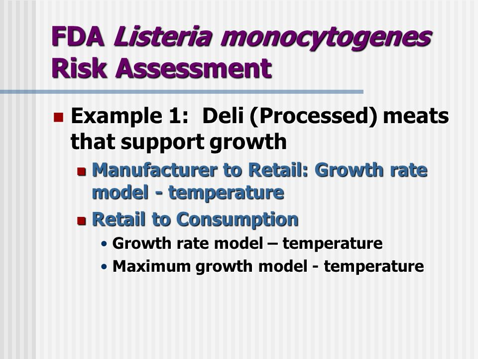 FDA Listeria monocytogenes Risk Assessment Example 1: Deli (Processed) meats that support growth Example 1: Deli (Processed) meats that support growth
