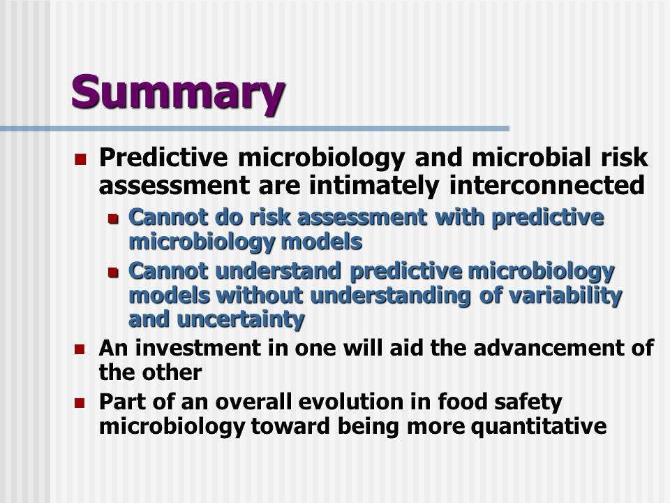 Summary Predictive microbiology and microbial risk assessment are intimately interconnected Predictive microbiology and microbial risk assessment are