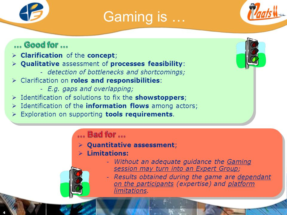 Gaming is … 4 Clarification of the concept; Qualitative assessment of processes feasibility: - detection of bottlenecks and shortcomings; Clarification on roles and responsibilities: - E.g.