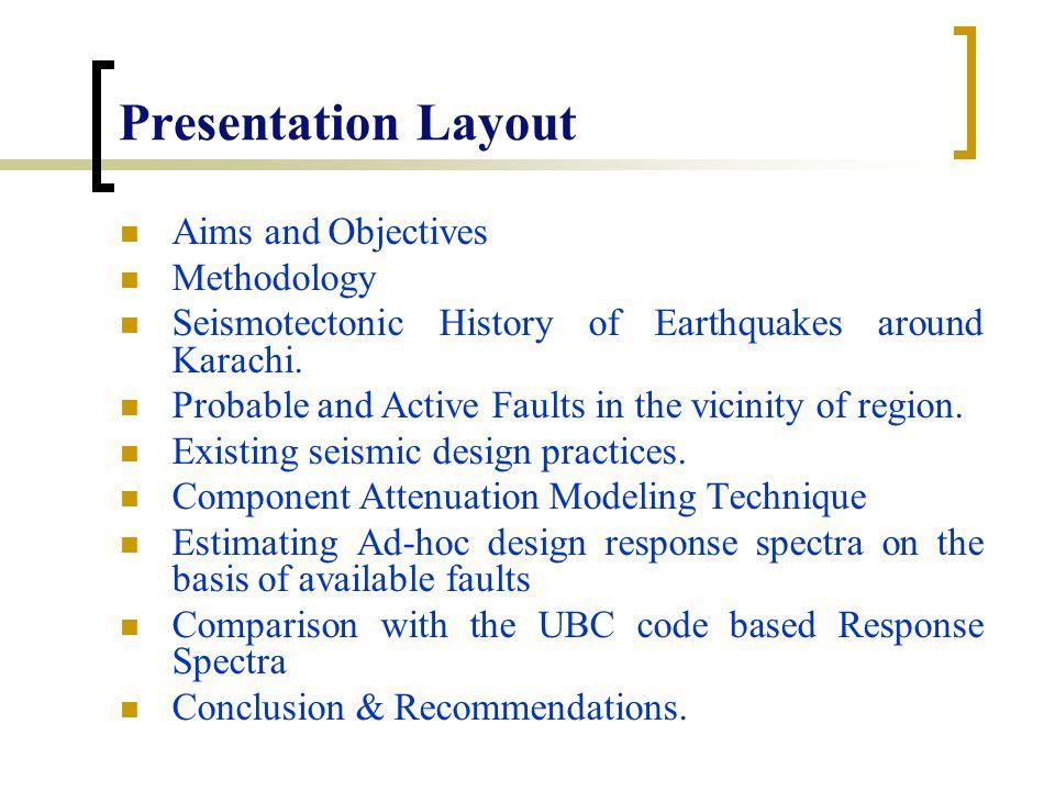 Presentation Layout Aims and Objectives Methodology Seismotectonic History of Earthquakes around Karachi.