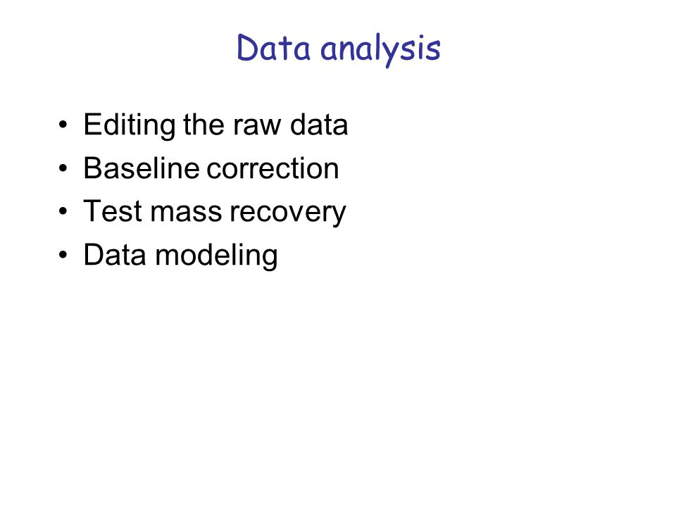 Data analysis Editing the raw data Baseline correction Test mass recovery Data modeling