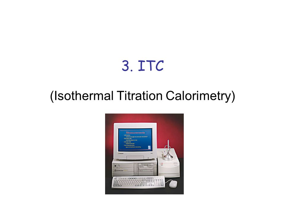 3. ITC (Isothermal Titration Calorimetry)