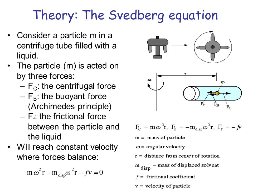 Define s, the sedimentation coefficient: s = s is a constant for a given particle/solvent, has units of seconds, but use Svedberg (S) units (10 –13 s).