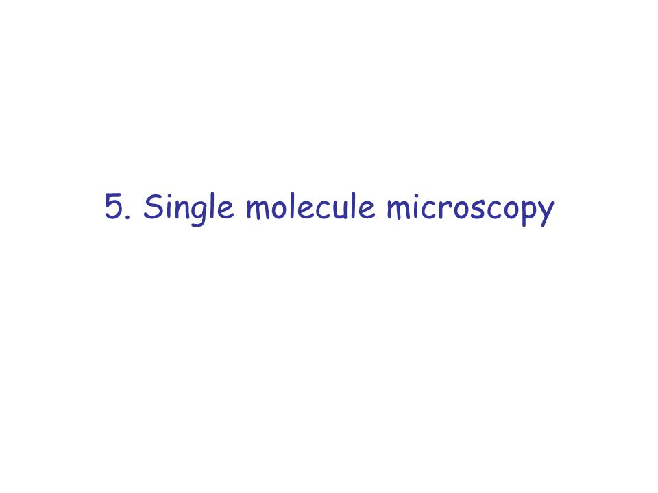 5. Single molecule microscopy