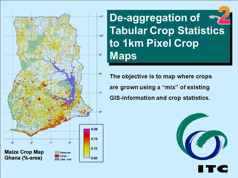 De-aggregation of Tabular Crop Statistics to 1km Pixel Crop Maps The objective is to map where crops are grown using a mix of existing GIS-information and crop statistics.