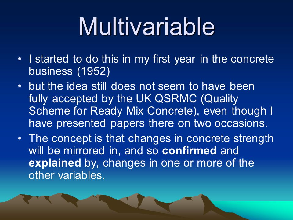 Multivariable I started to do this in my first year in the concrete business (1952) but the idea still does not seem to have been fully accepted by th