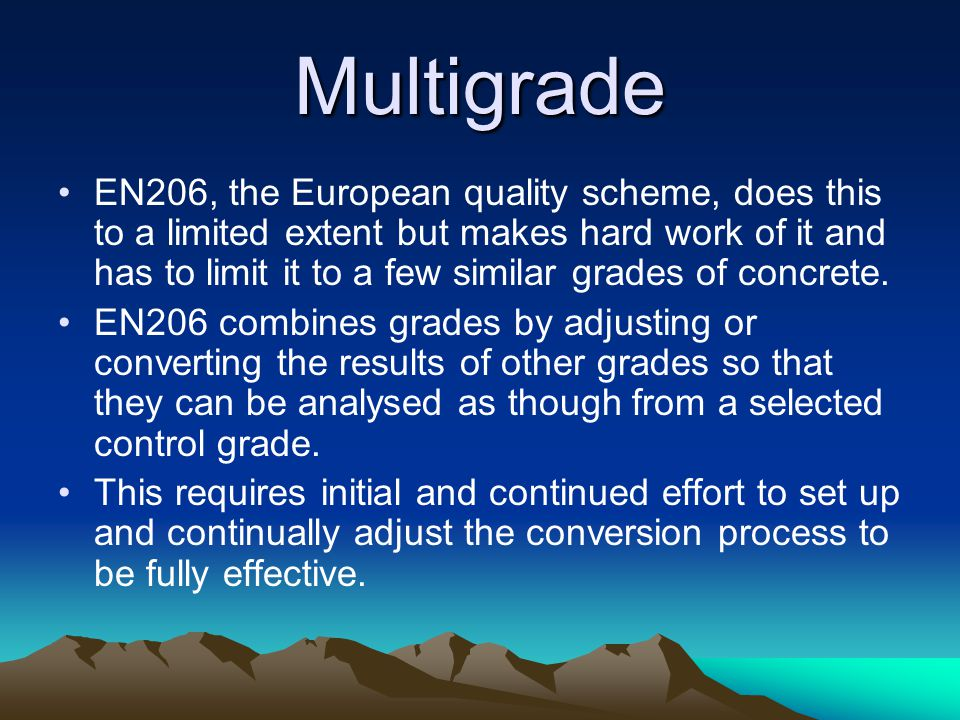 Multigrade EN206, the European quality scheme, does this to a limited extent but makes hard work of it and has to limit it to a few similar grades of