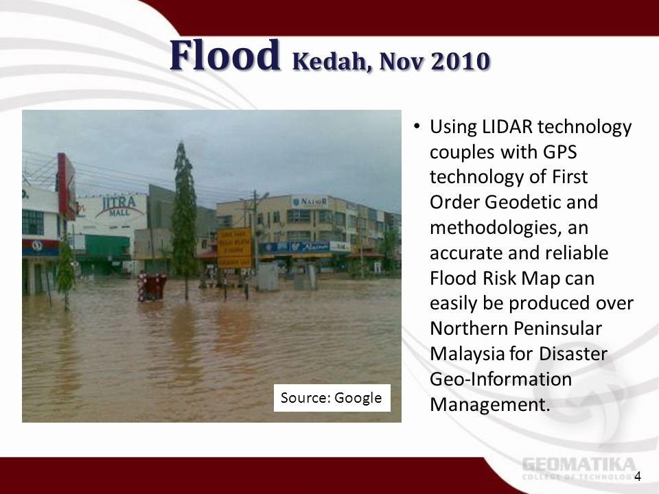 Flood Kedah, Nov 2010 Using LIDAR technology couples with GPS technology of First Order Geodetic and methodologies, an accurate and reliable Flood Ris