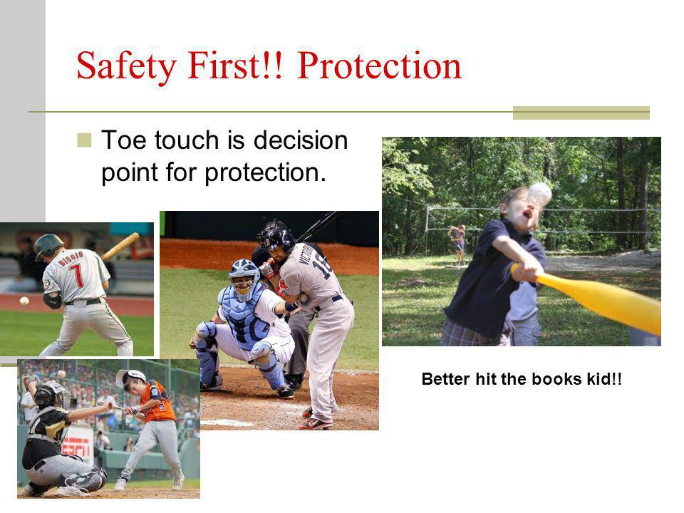 Safety First!! Protection Toe touch is decision point for protection. Better hit the books kid!!
