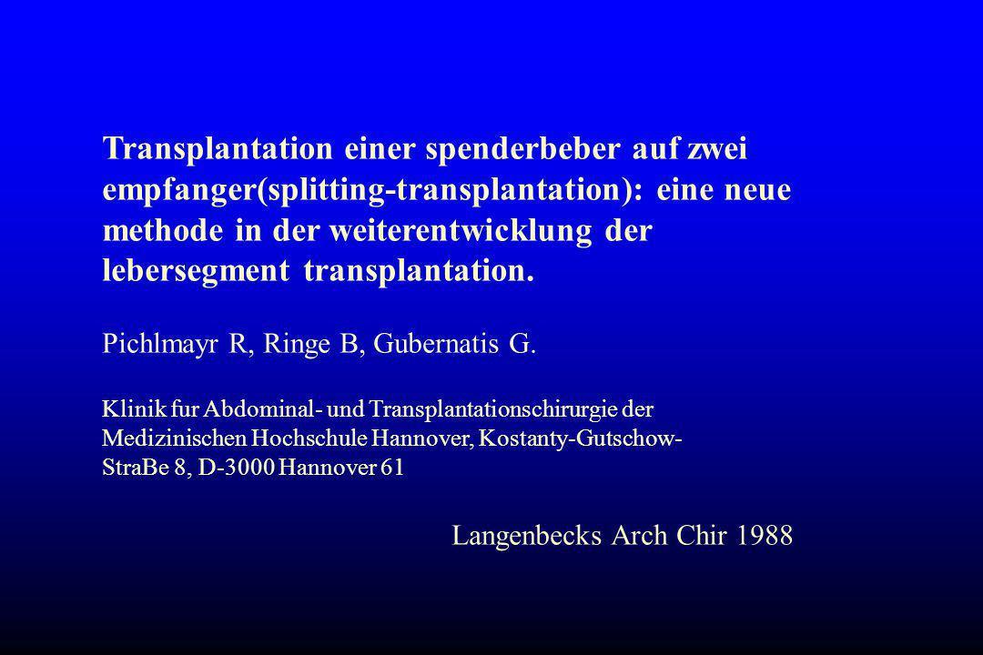 Transplantation einer spenderbeber auf zwei empfanger(splitting-transplantation): eine neue methode in der weiterentwicklung der lebersegment transplantation.