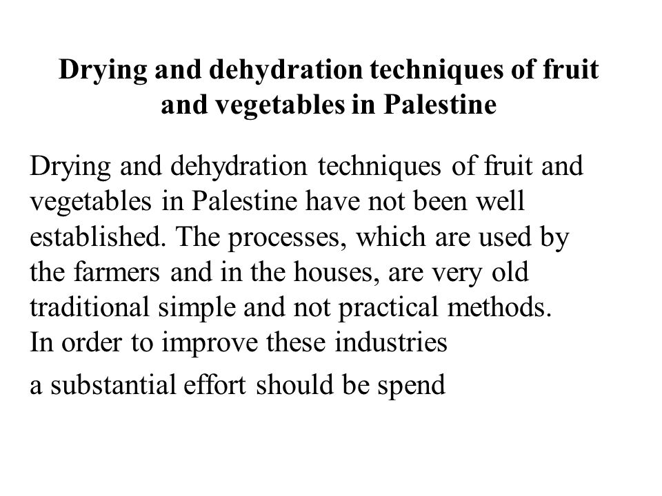 Drying and dehydration techniques of fruit and vegetables in Palestine Drying and dehydration techniques of fruit and vegetables in Palestine have not been well established.