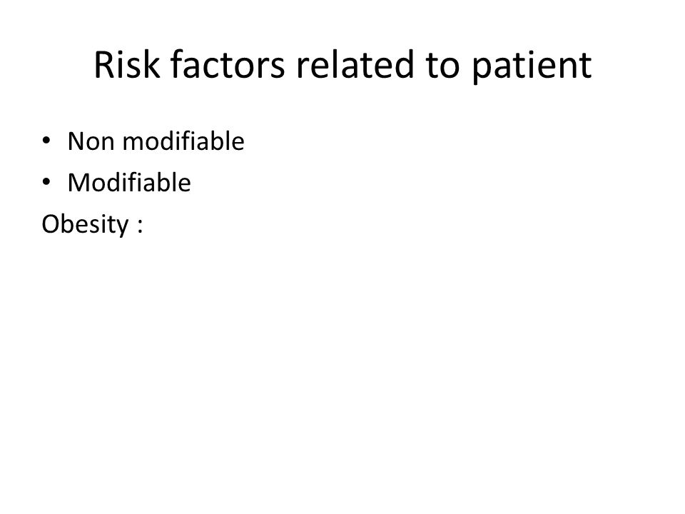Risk factors related to patient Non modifiable Modifiable Obesity :