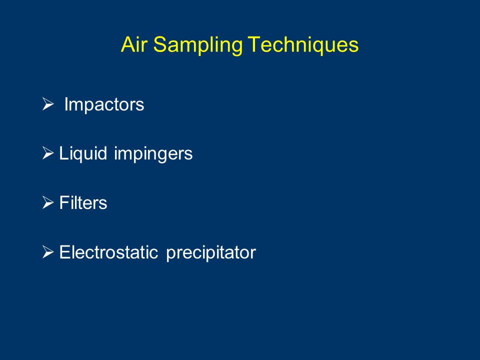 Air Sampling Techniques Impactors Liquid impingers Filters Electrostatic precipitator
