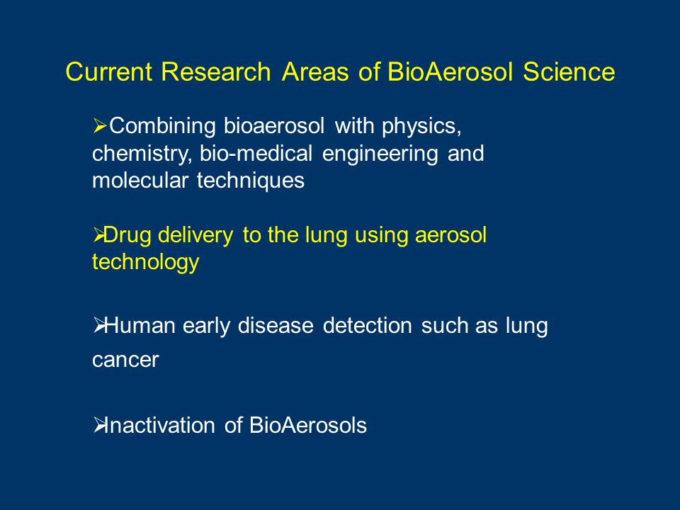 Combining bioaerosol with physics, chemistry, bio-medical engineering and molecular techniques Drug delivery to the lung using aerosol technology Huma