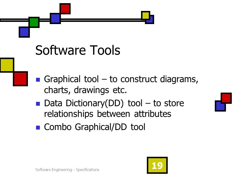 Software Engineering - Specifications 19 Software Tools Graphical tool – to construct diagrams, charts, drawings etc.