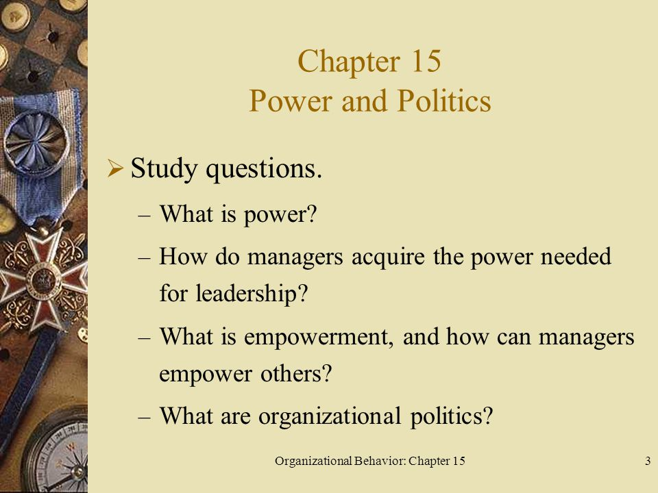 Organizational Behavior: Chapter 1544 Can the firm use politics strategically.