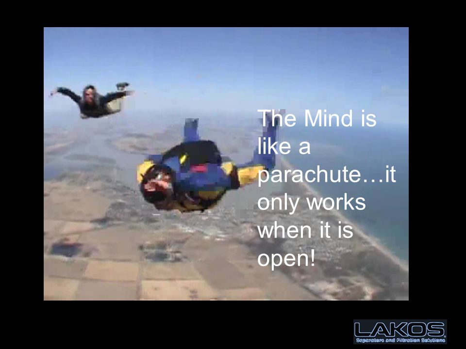 Open Mind The Mind is like a parachute…it only works when it is open!
