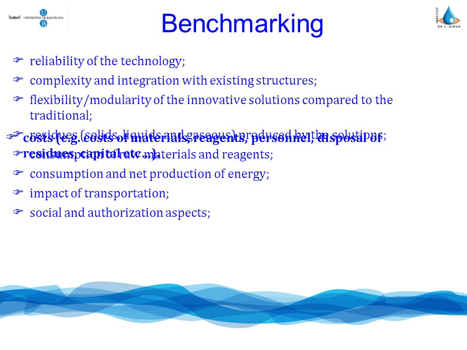 Benchmarking reliability of the technology; complexity and integration with existing structures; flexibility/modularity of the innovative solutions compared to the traditional; residues (solids, liquids and gaseous) produced by the solutions; consumption of raw materials and reagents; consumption and net production of energy; impact of transportation; social and authorization aspects; costs (e.g.