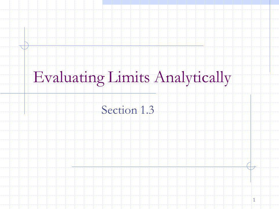 1 Evaluating Limits Analytically Section 1.3