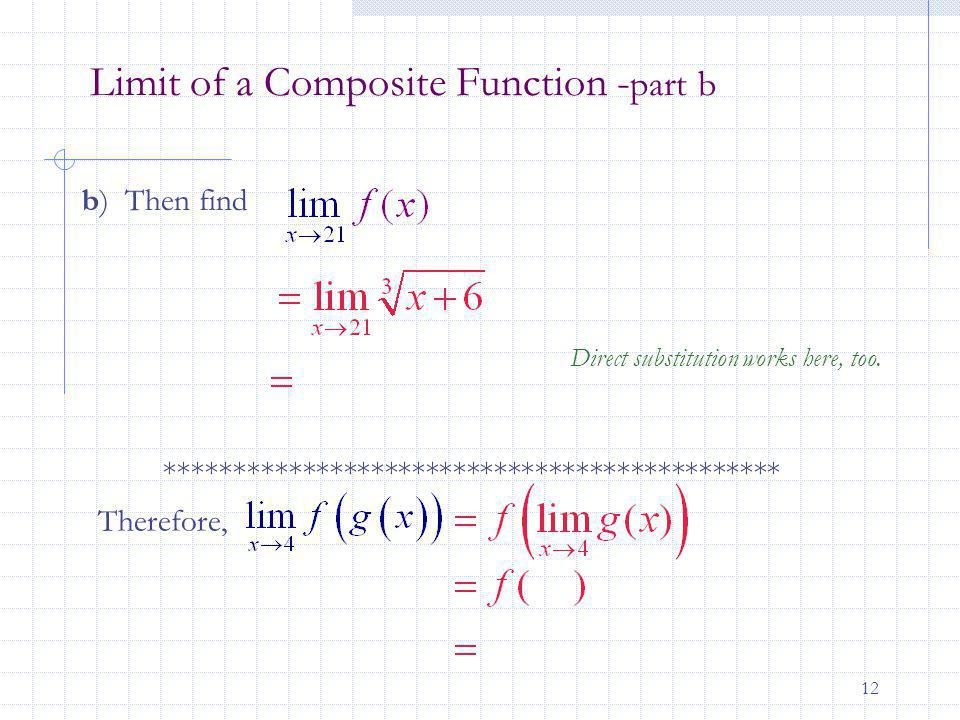 12 Limit of a Composite Function - part b b) Then find Direct substitution works here, too. ********************************************* Therefore,