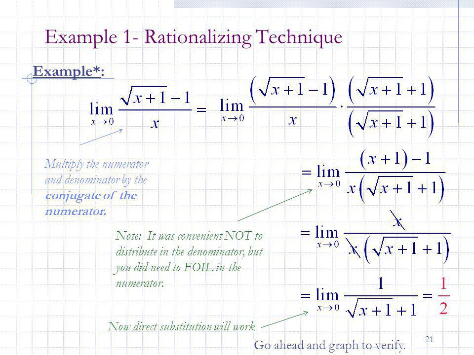 21 Example 1- Rationalizing Technique Example*: Multiply the numerator and denominator by the conjugate of the numerator. Note: It was convenient NOT