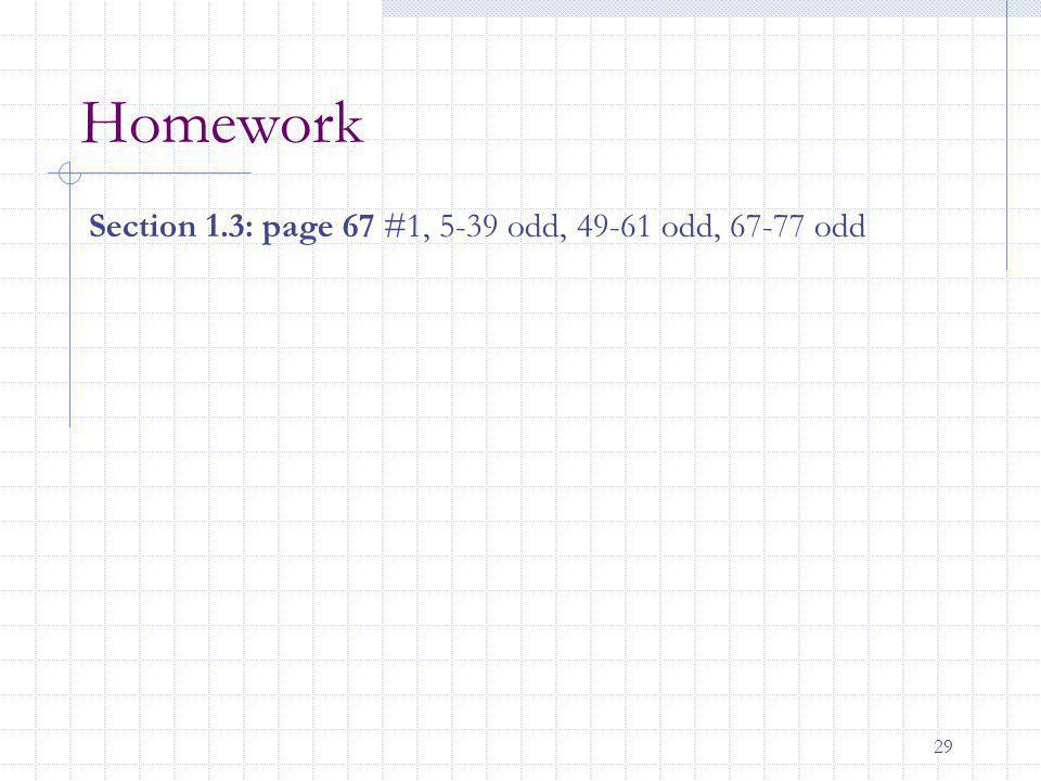29 Homework Section 1.3: page 67 #1, 5-39 odd, 49-61 odd, 67-77 odd