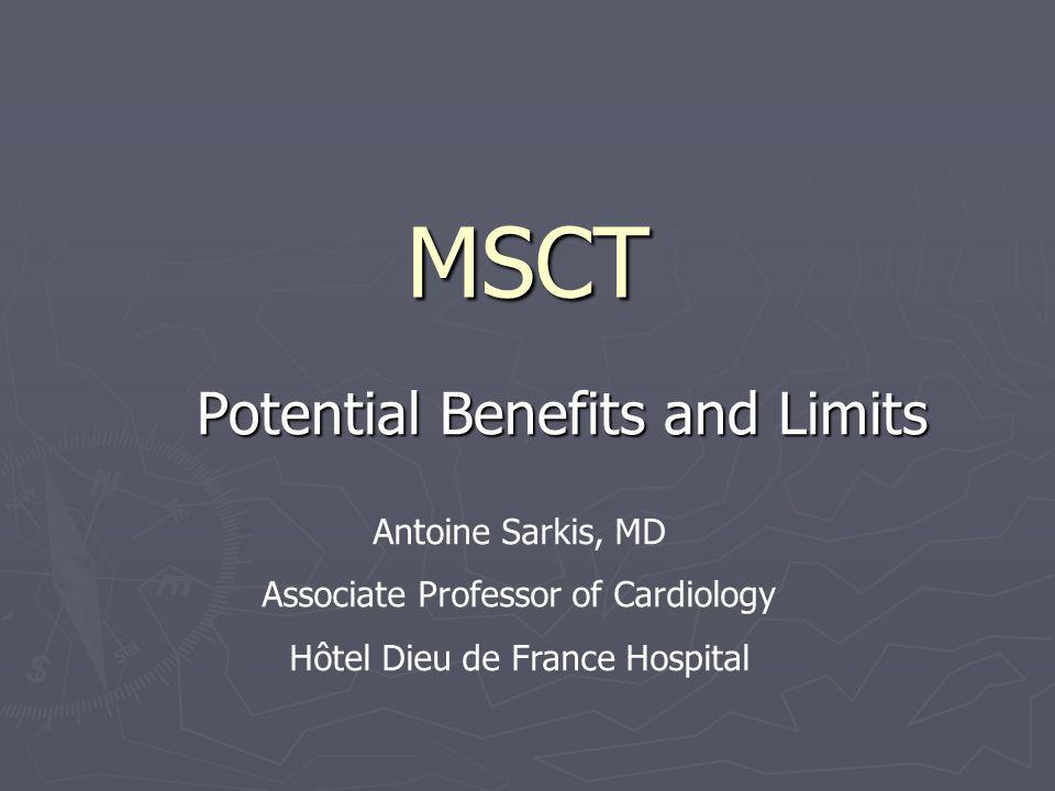 MSCT is a major innovative technique for non-invasive detection of coronary artery stenoses 129 patients 129 patients Compare the diagnostic accuracy of multislice CT and MRI Compare the diagnostic accuracy of multislice CT and MRI Sensitivity for detection of clinically significant coronary stenoses (> or =50%): 82 % Sensitivity for detection of clinically significant coronary stenoses (> or =50%): 82 % Specificity: 90 Specificity: 90 Negative predictive value: 95 % Negative predictive value: 95 % Ann Intern Med.