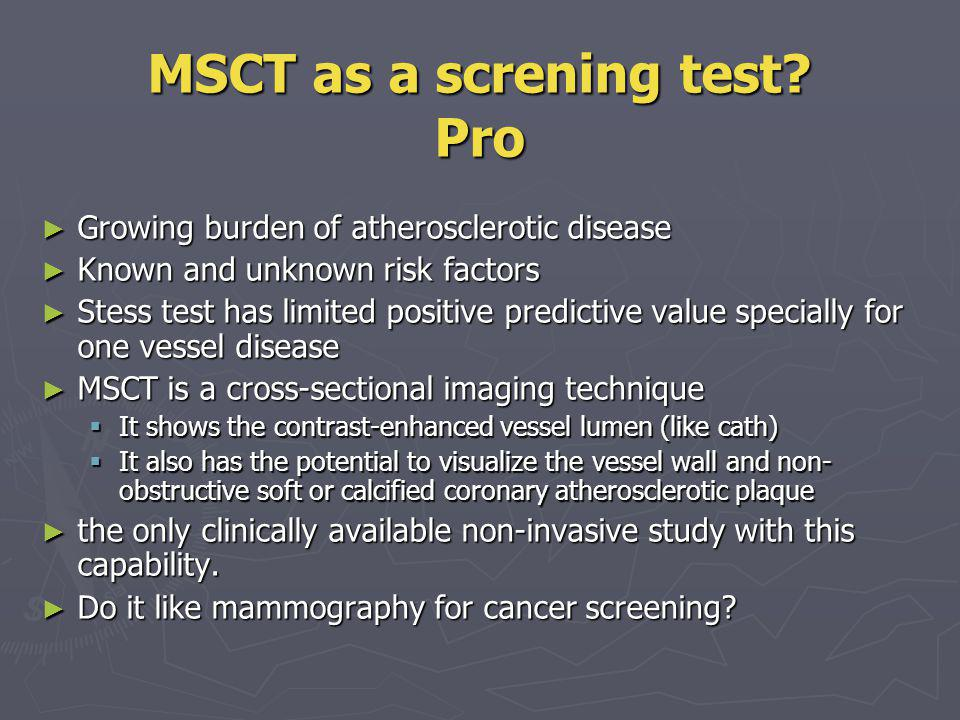 MSCT as a screning test? Pro Growing burden of atherosclerotic disease Growing burden of atherosclerotic disease Known and unknown risk factors Known