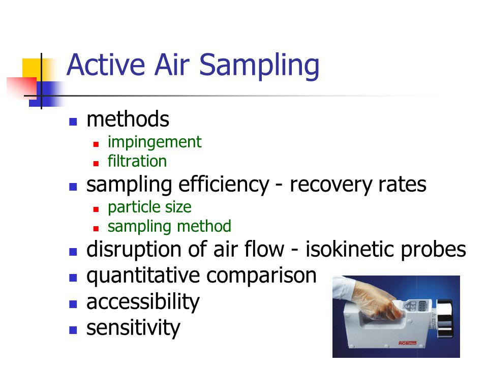 Active Air Sampling methods impingement filtration sampling efficiency - recovery rates particle size sampling method disruption of air flow - isokinetic probes quantitative comparison accessibility sensitivity