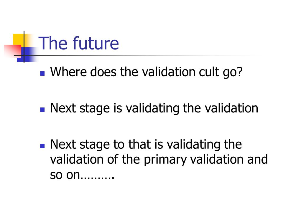 The future Where does the validation cult go.
