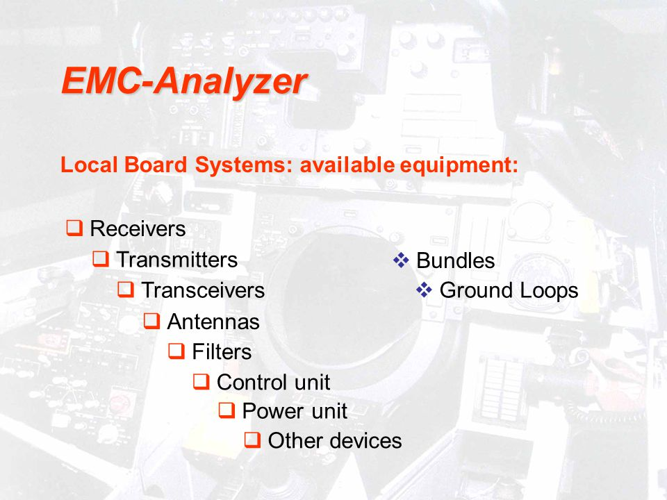 Ground Loops Local Board Systems: available equipment: Bundles Receivers Transmitters Antennas Transceivers Filters Control unit Power unit Other devices EMC-Analyzer