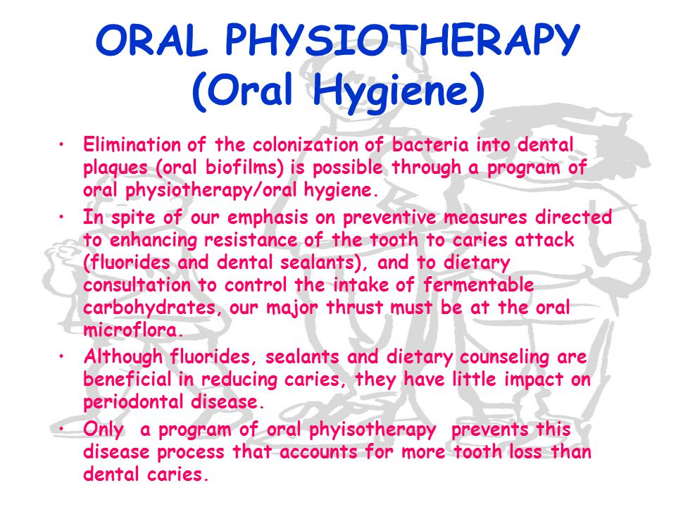 ORAL PHYSIOTHERAPY (Oral Hygiene) Elimination of the colonization of bacteria into dental plaques (oral biofilms) is possible through a program of ora