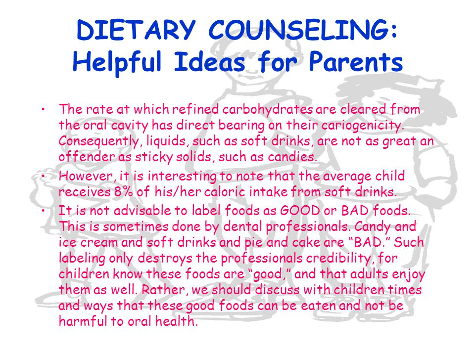 DIETARY COUNSELING: Helpful Ideas for Parents The rate at which refined carbohydrates are cleared from the oral cavity has direct bearing on their car