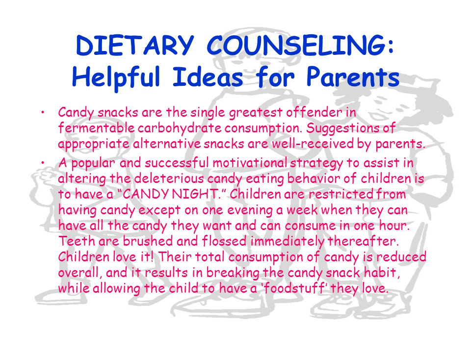 DIETARY COUNSELING: Helpful Ideas for Parents Candy snacks are the single greatest offender in fermentable carbohydrate consumption. Suggestions of ap